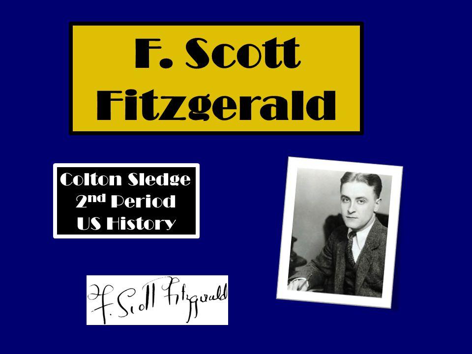 F. Scott Fitzgerald Colton Sledge 2 nd Period US History