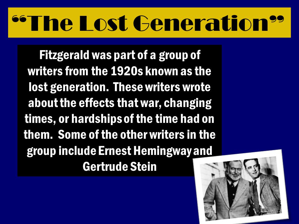 The Lost Generation Fitzgerald was part of a group of writers from the 1920s known as the lost generation.