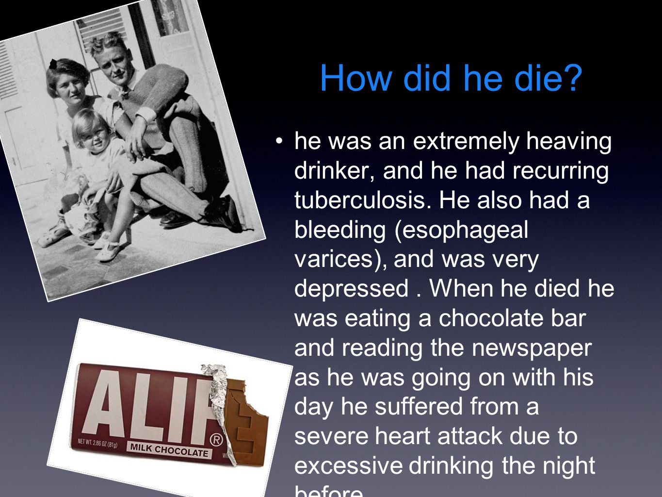 How did he die. he was an extremely heaving drinker, and he had recurring tuberculosis.