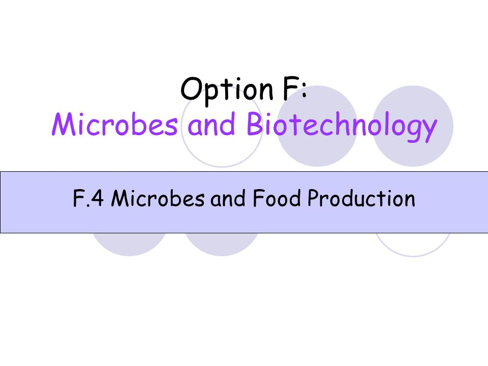 Option F: Microbes and Biotechnology F.4 Microbes and Food Production