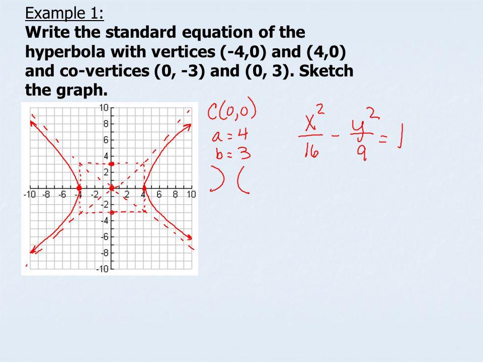 Example 2: Write the standard equation of the hyperbola with V (0,-4) (0, 4) and CV(-7, 0) (7, 0) a= b= c= V: CV: Foci: Center: