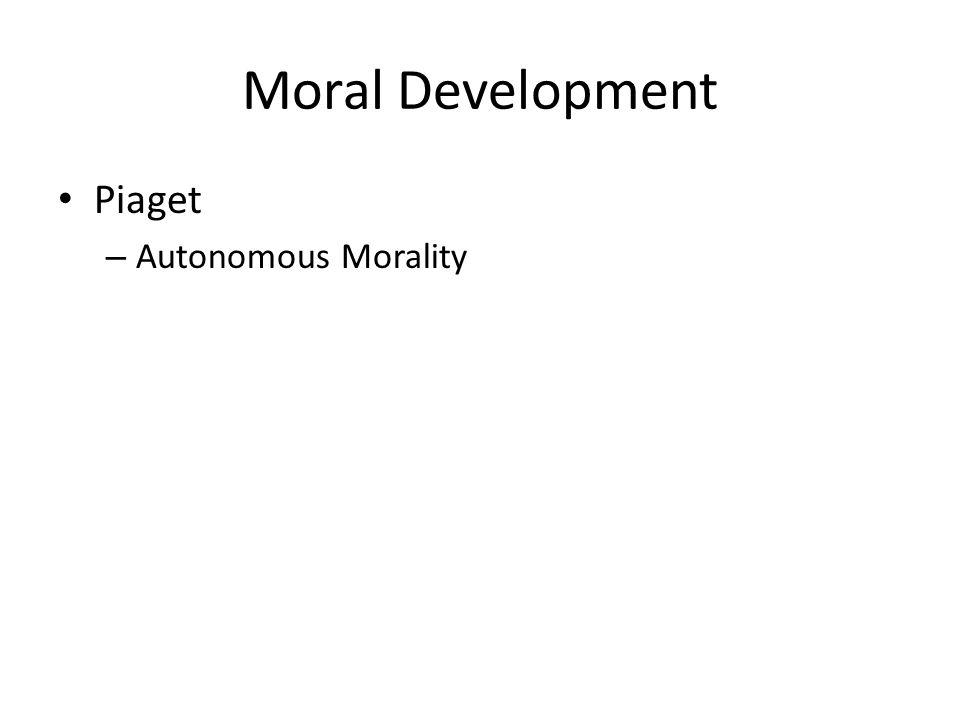 Moral Development Piaget – Autonomous Morality