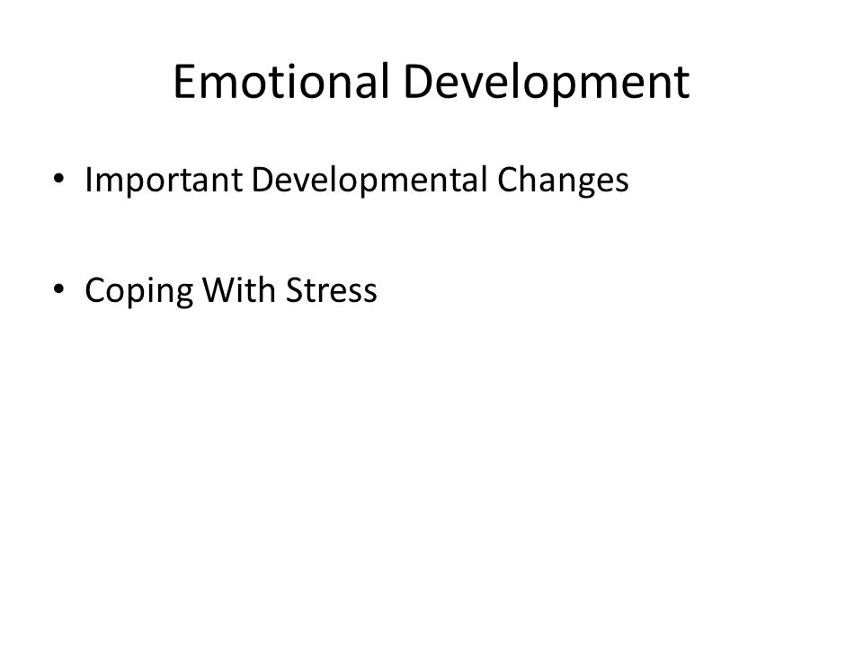 Emotional Development Important Developmental Changes Coping With Stress