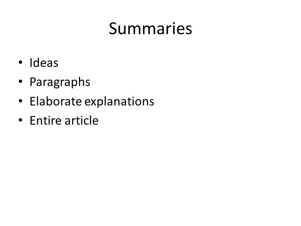 Summaries Ideas Paragraphs Elaborate explanations Entire article