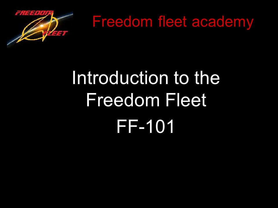 Freedom fleet academy Introduction to the Freedom Fleet FF-101