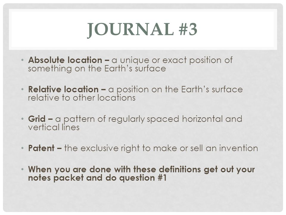 JOURNAL #3 Absolute location – a unique or exact position of something on the Earth's surface Relative location – a position on the Earth's surface re