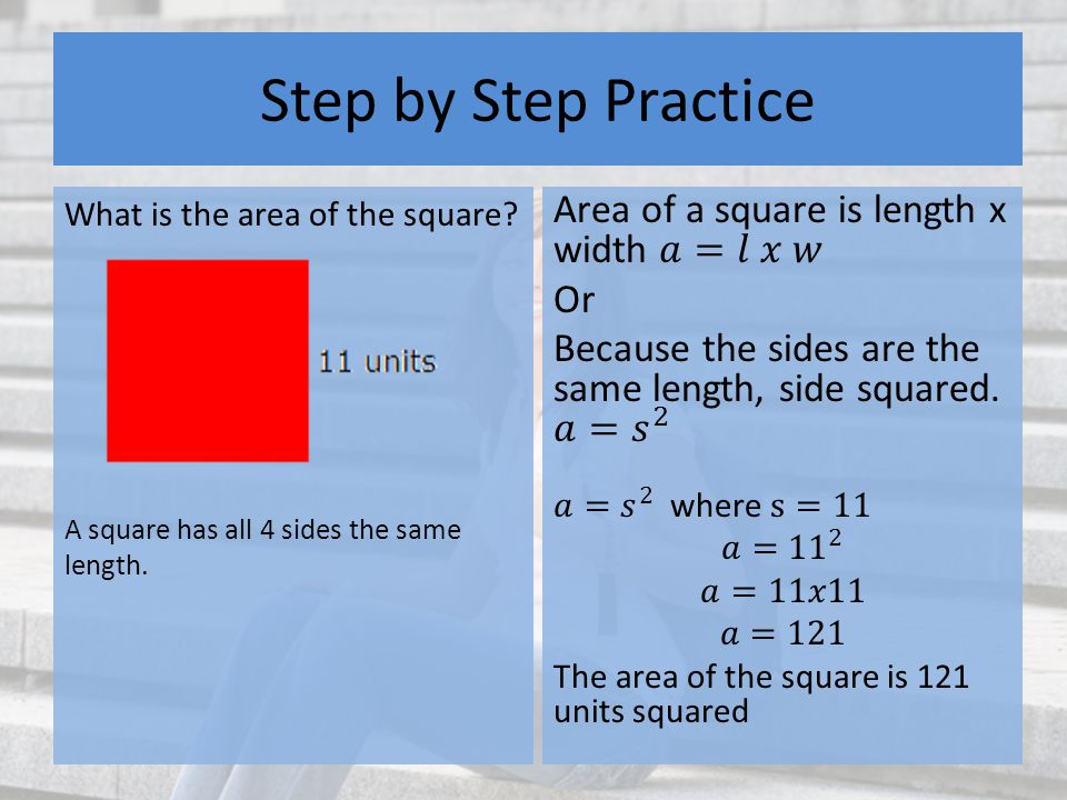 Step by Step Practice What is the area of the square A square has all 4 sides the same length.