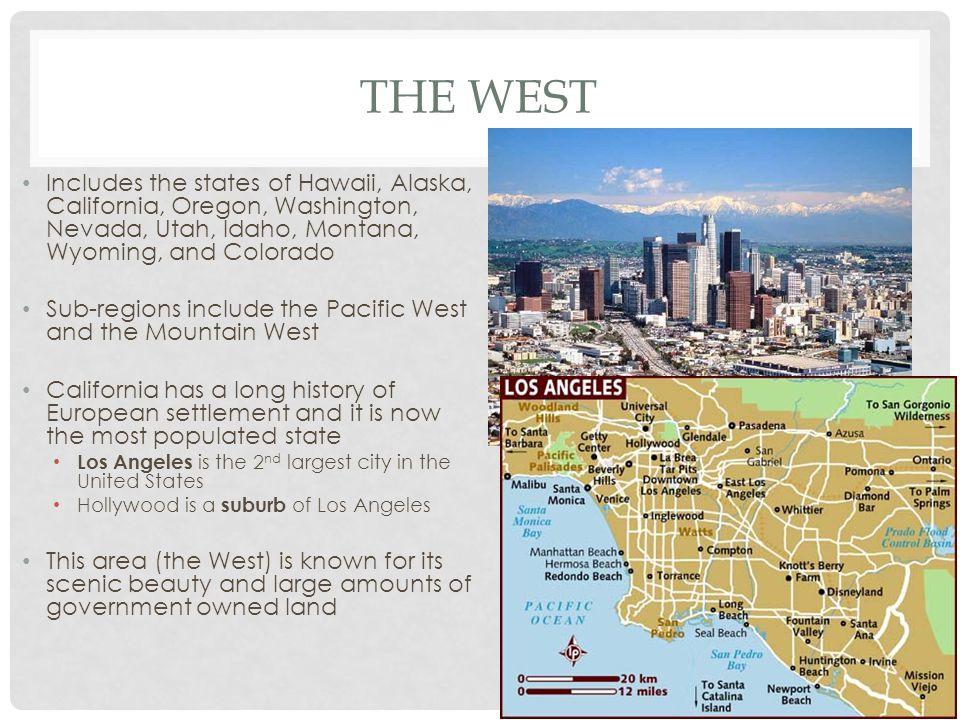 THE WEST Includes the states of Hawaii, Alaska, California, Oregon, Washington, Nevada, Utah, Idaho, Montana, Wyoming, and Colorado Sub-regions includ