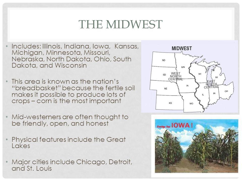 THE MIDWEST Includes: Illinois, Indiana, Iowa, Kansas, Michigan, Minnesota, Missouri, Nebraska, North Dakota, Ohio, South Dakota, and Wisconsin This a