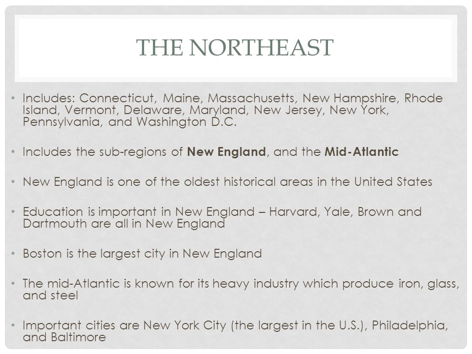 THE NORTHEAST Includes: Connecticut, Maine, Massachusetts, New Hampshire, Rhode Island, Vermont, Delaware, Maryland, New Jersey, New York, Pennsylvani