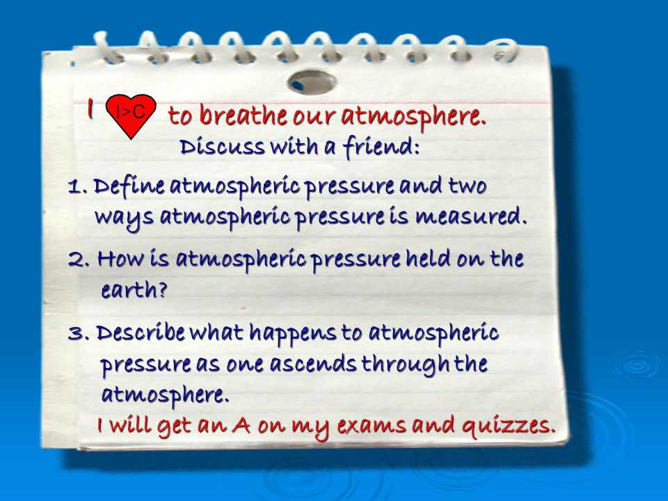 II I>C to breathe our atmosphere.I will get an A on my exams and quizzes.