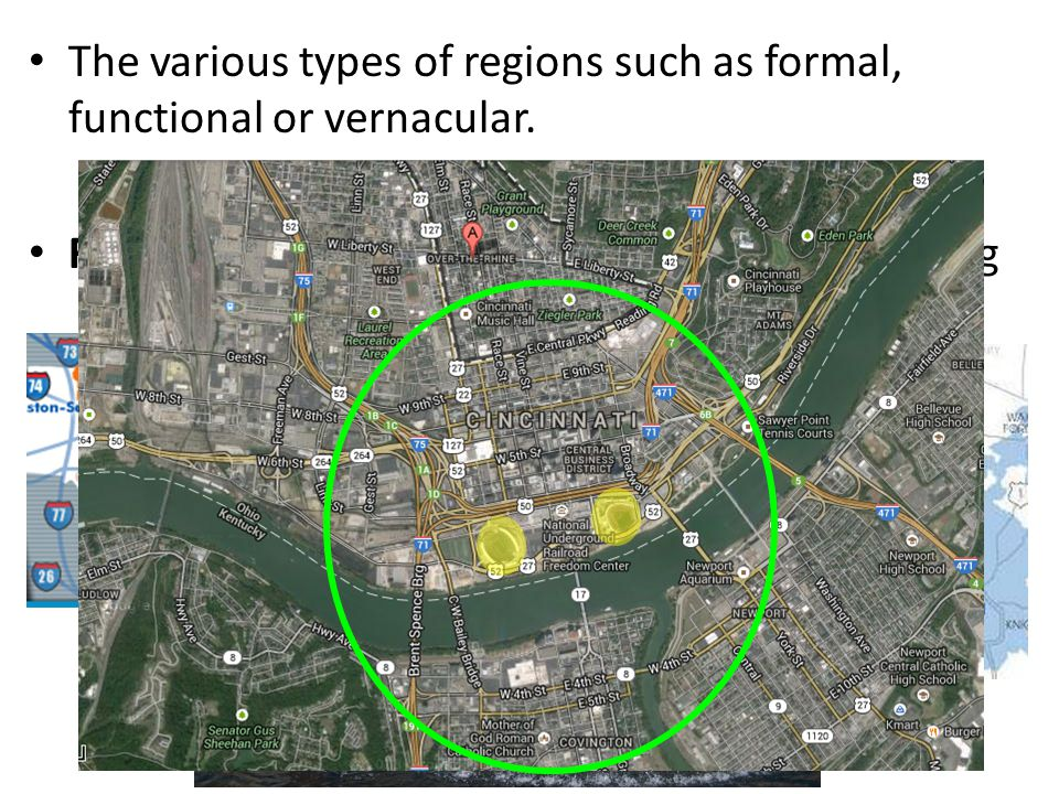 The various types of regions such as formal, functional or vernacular. Functional – region organized around something