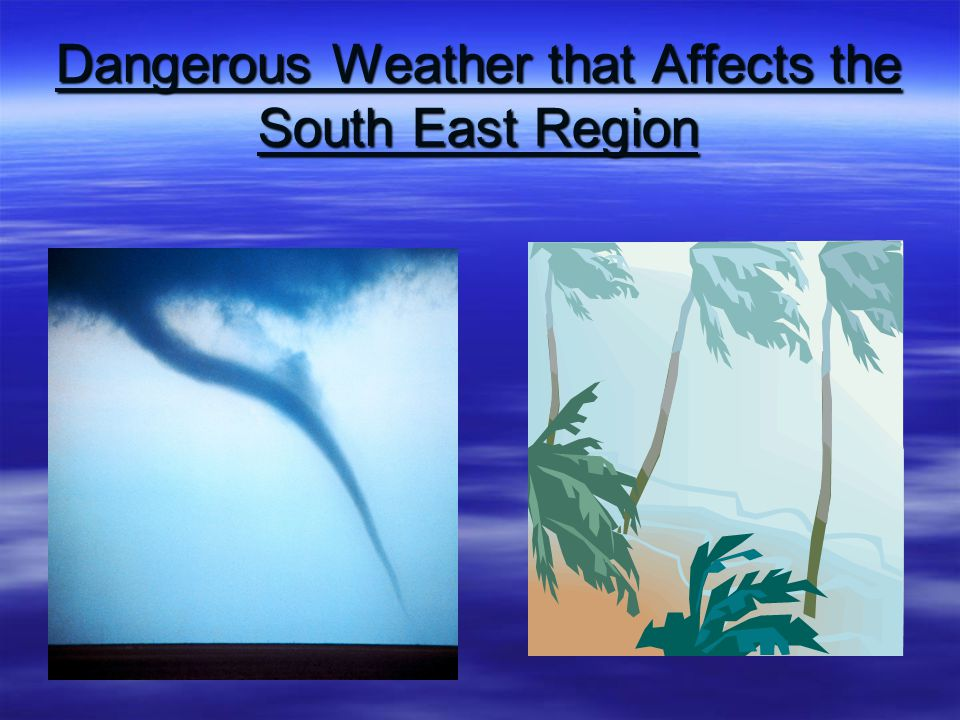 Dangerous Weather that Affects the South East Region