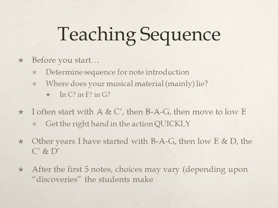 Teaching Sequence  Before you start…  Determine sequence for note introduction  Where does your musical material (mainly) lie.