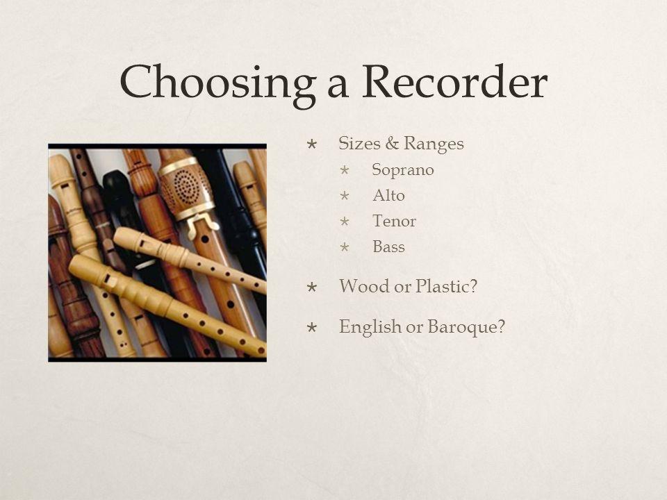 Choosing a Recorder  Sizes & Ranges  Soprano  Alto  Tenor  Bass  Wood or Plastic.