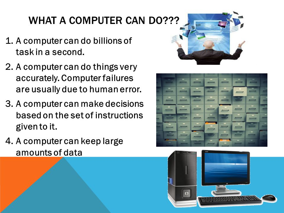 WHAT A COMPUTER CAN DO . 1.A computer can do billions of task in a second.