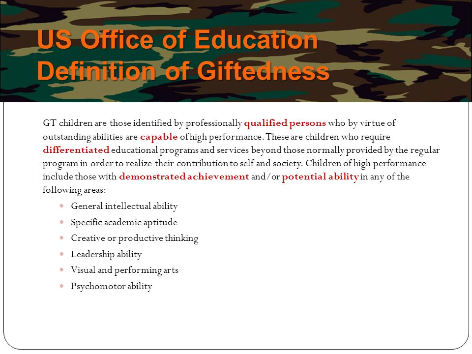US Office of Education Definition of Giftedness GT children are those identified by professionally qualified persons who by virtue of outstanding abil