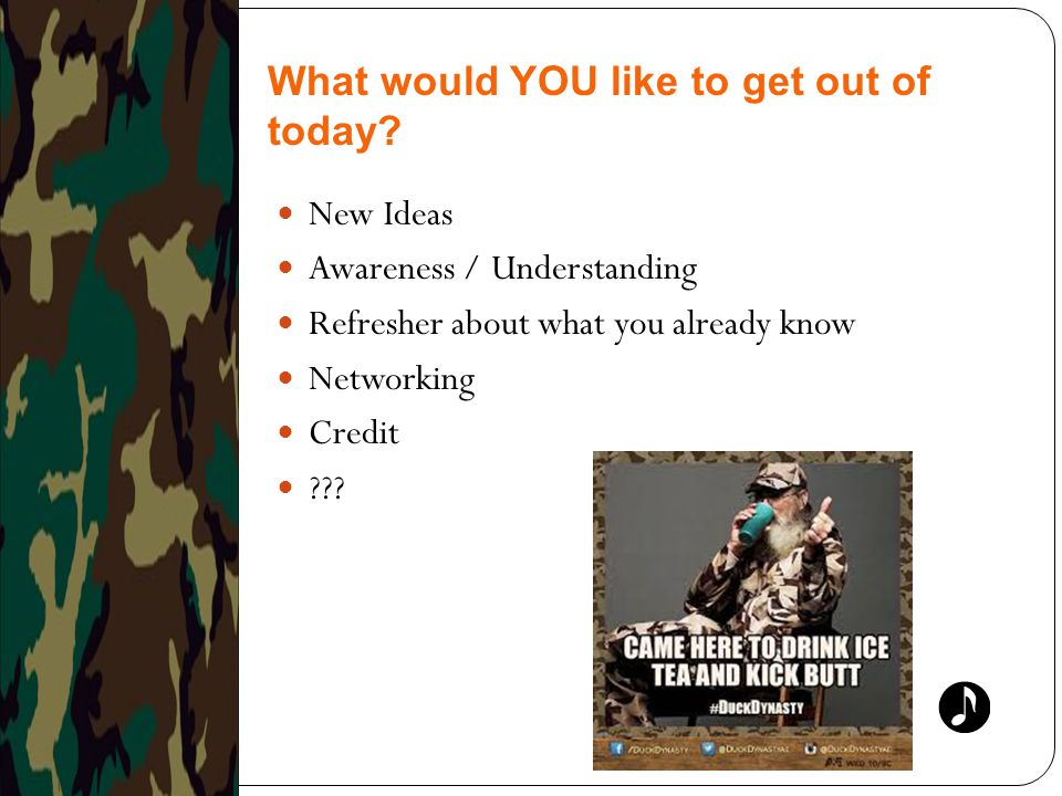 New Ideas Awareness / Understanding Refresher about what you already know Networking Credit ??? What would YOU like to get out of today?