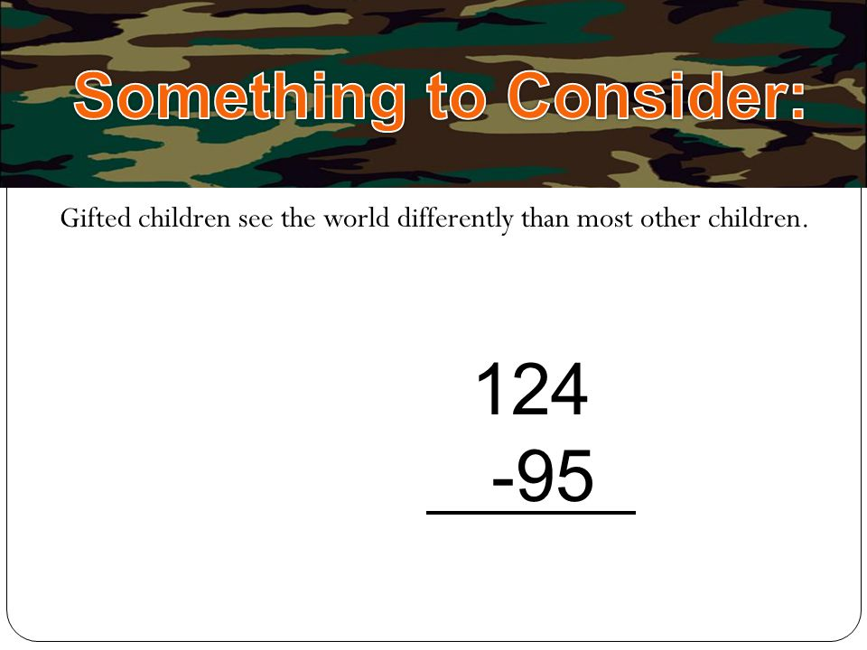 Gifted children see the world differently than most other children. 124 -95