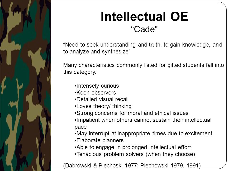 """Intellectual OE """"Cade"""" """"Need to seek understanding and truth, to gain knowledge, and to analyze and synthesize"""" Many characteristics commonly listed f"""