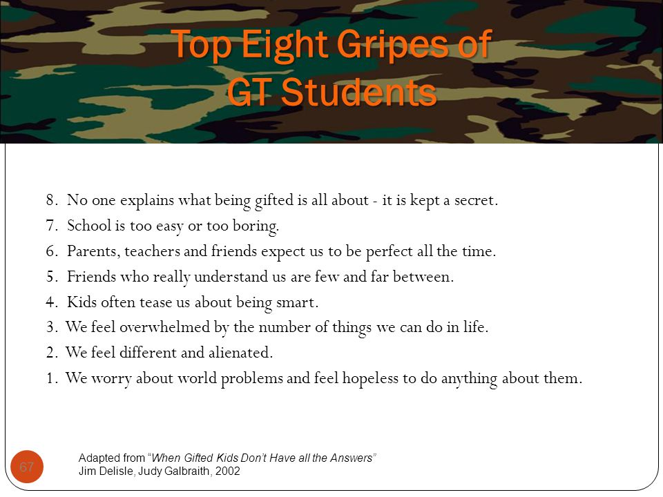 Top Eight Gripes of GT Students 8. No one explains what being gifted is all about - it is kept a secret. 7. School is too easy or too boring. 6. Paren