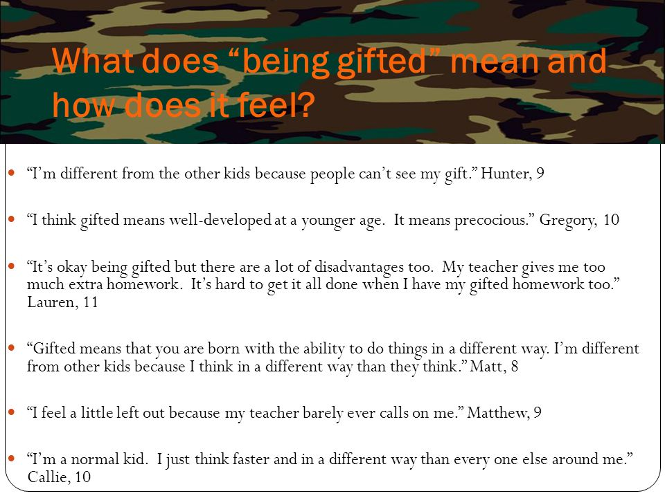 """What does """"being gifted"""" mean and how does it feel? """"I'm different from the other kids because people can't see my gift."""" Hunter, 9 """"I think gifted me"""