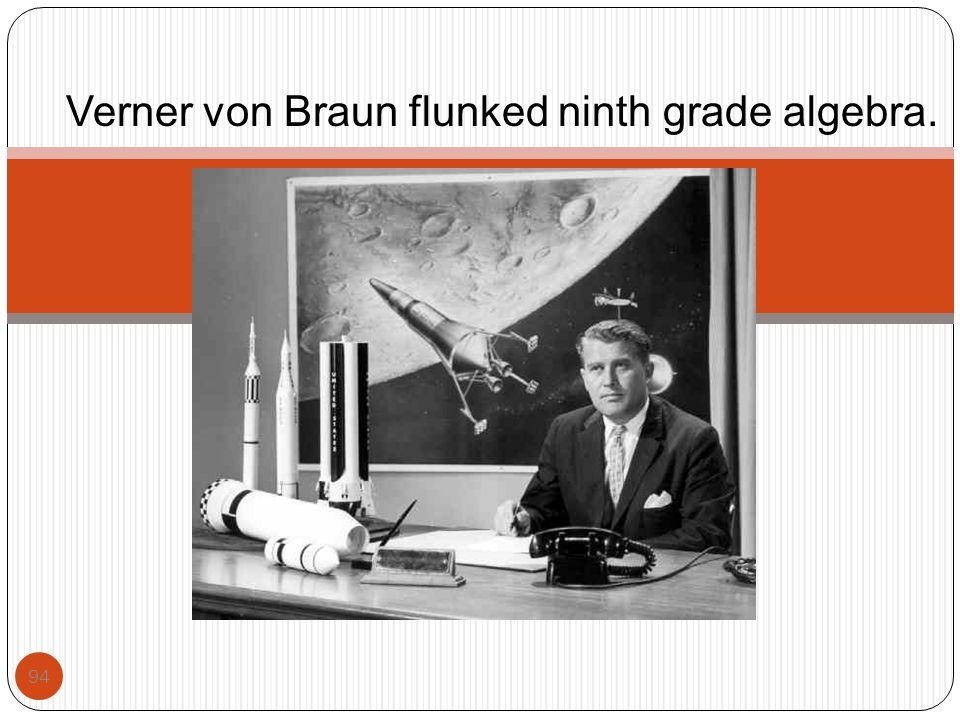 94 Verner von Braun flunked ninth grade algebra.