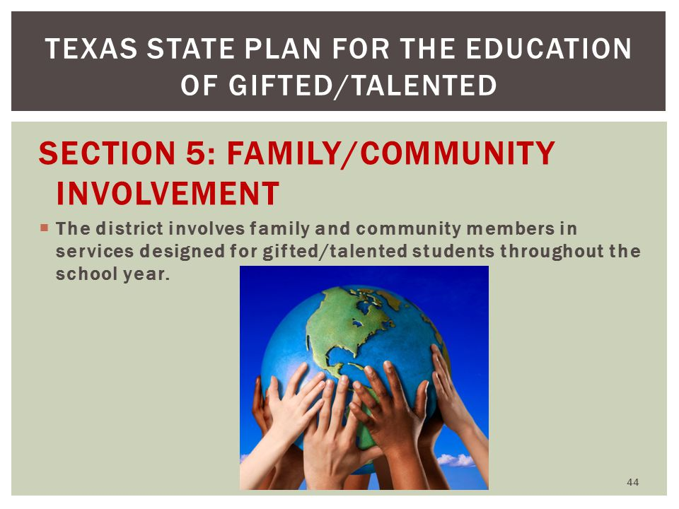 SECTION 5: FAMILY/COMMUNITY INVOLVEMENT  The district involves family and community members in services designed for gifted/talented students throughout the school year.