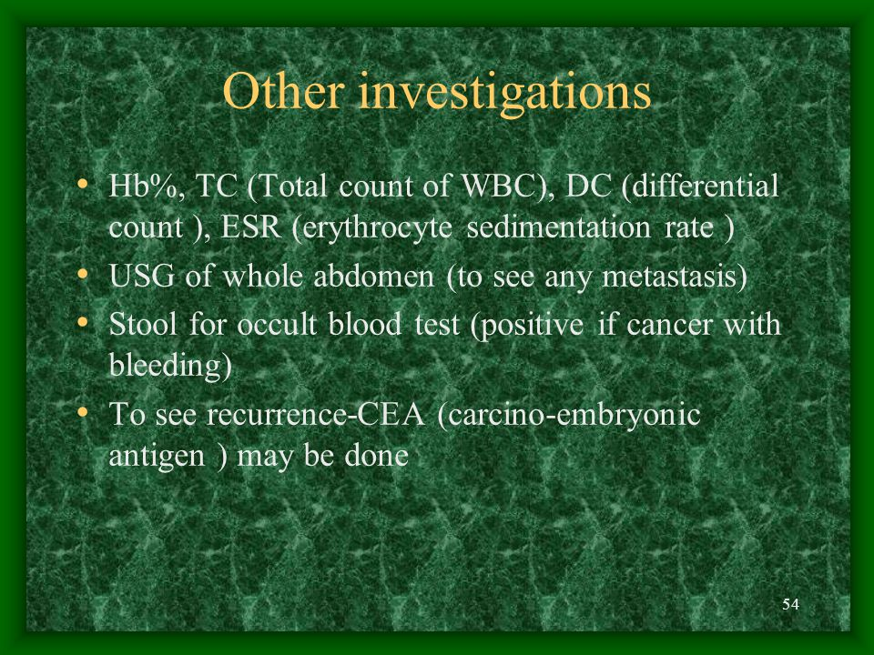 54 Other investigations Hb%, TC (Total count of WBC), DC (differential count ), ESR (erythrocyte sedimentation rate ) USG of whole abdomen (to see any