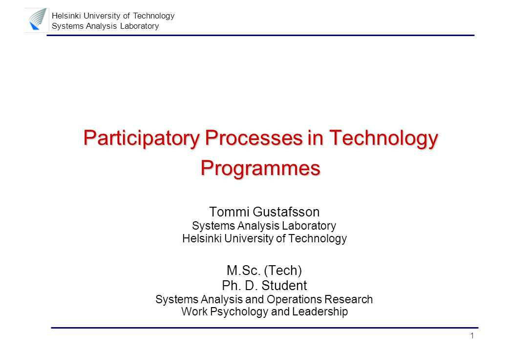 2 Helsinki University of Technology Systems Analysis Laboratory Research Problem n Deployment of more systematic approaches in the management of technology programmes –Several factors make the task complex »Multiple stakeholders, innovation and market dynamics, politics, etc.