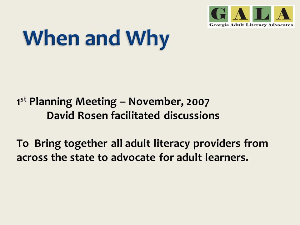 1 st Planning Meeting – November, 2007 David Rosen facilitated discussions To Bring together all adult literacy providers from across the state to advocate for adult learners.
