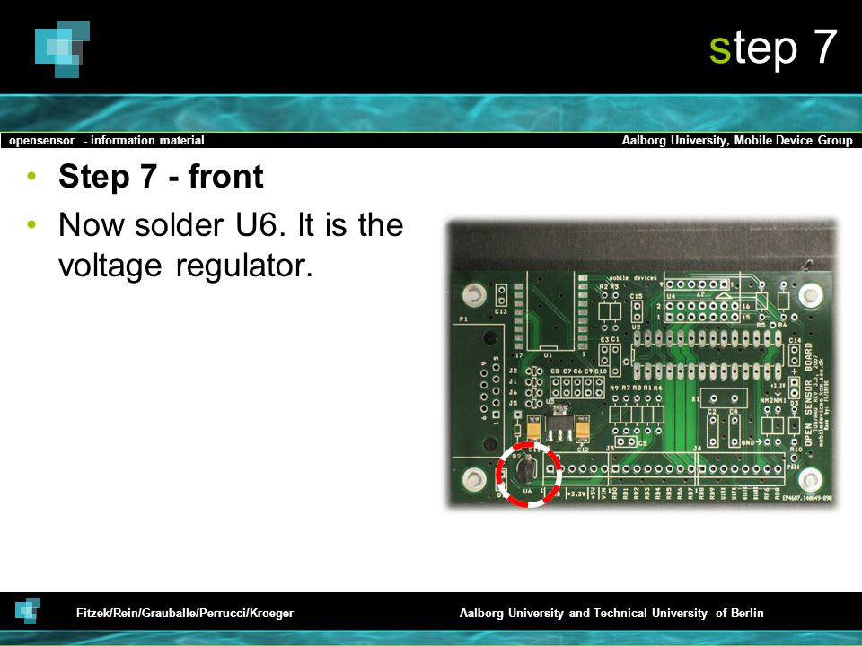 opensensor - information materialAalborg University, Mobile Device Group Fitzek/Rein/Grauballe/Perrucci/KroegerAalborg University and Technical University of Berlin step 7 Step 7 - front Now solder U6.