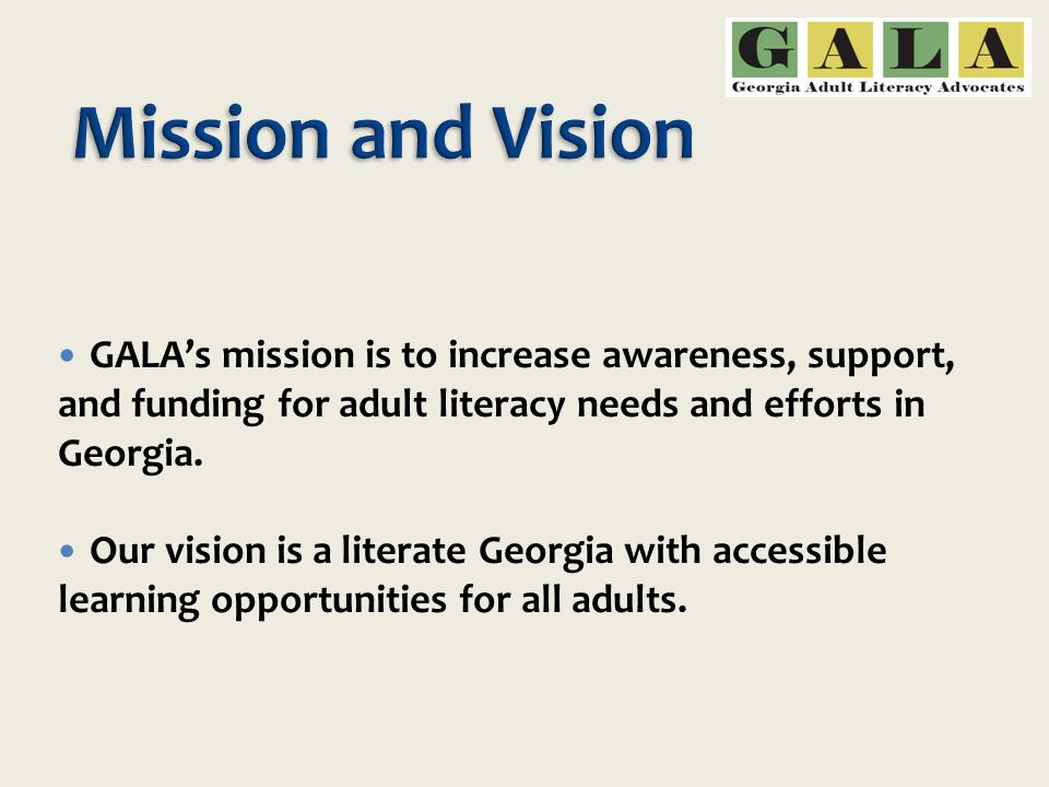 GALA's mission is to increase awareness, support, and funding for adult literacy needs and efforts in Georgia.