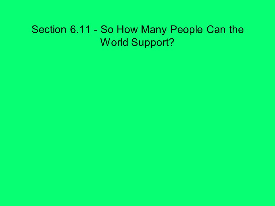 Section 6.11 - So How Many People Can the World Support?
