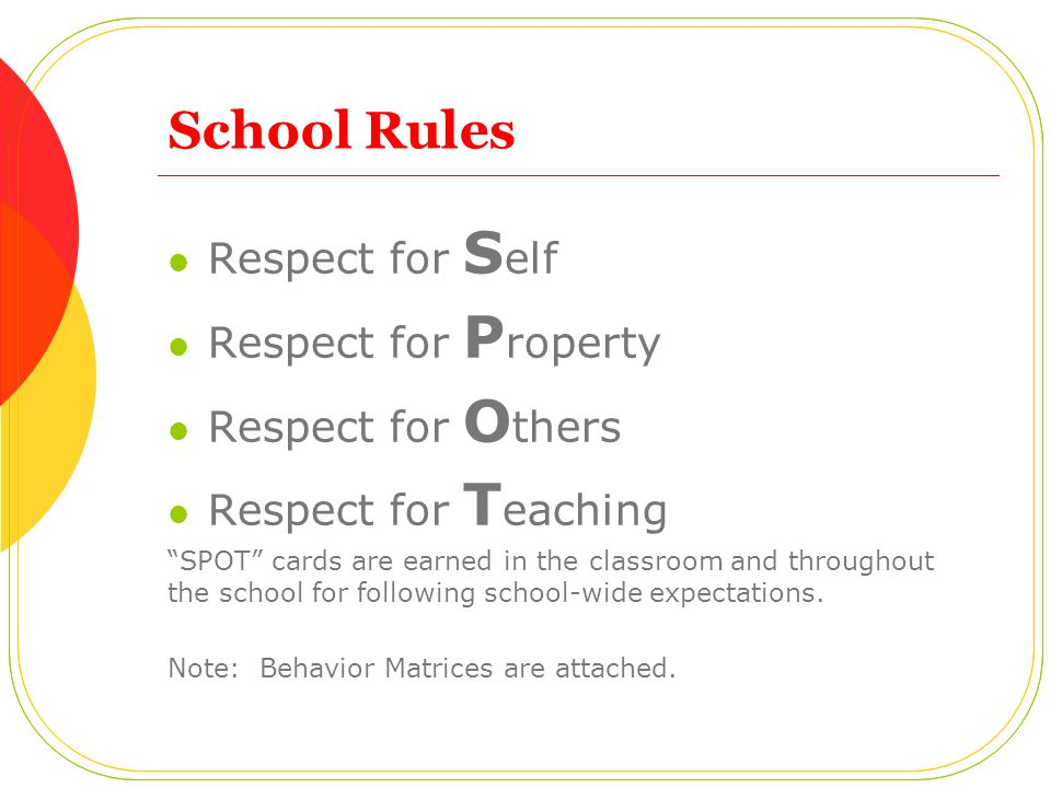 """School Rules Respect for S elf Respect for P roperty Respect for O thers Respect for T eaching """"SPOT"""" cards are earned in the classroom and throughout"""