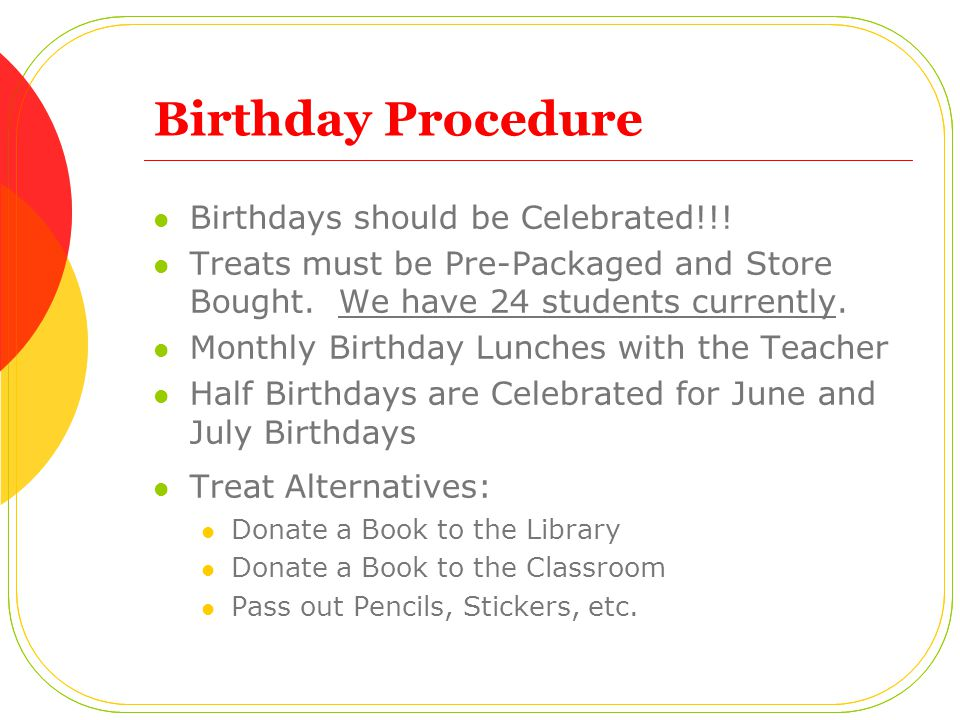 Birthday Procedure Birthdays should be Celebrated!!! Treats must be Pre-Packaged and Store Bought. We have 24 students currently. Monthly Birthday Lun