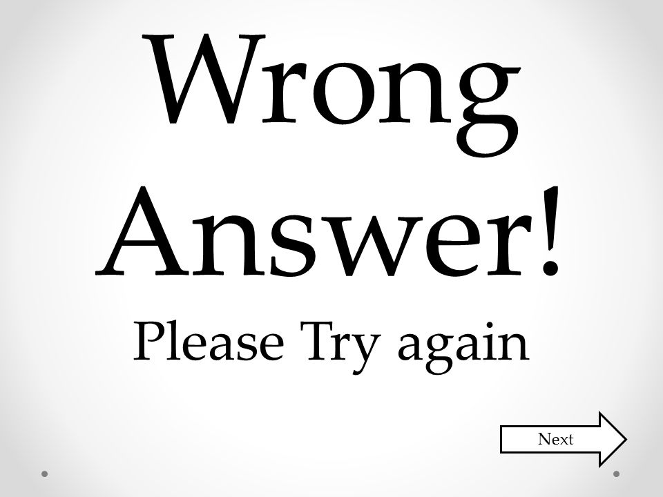 Wrong Answer! Please Try again Next