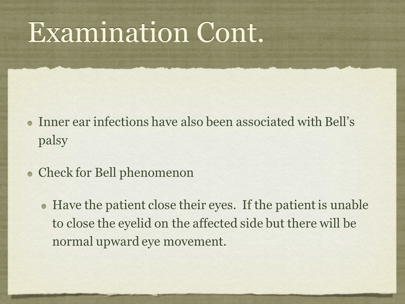 Examination Cont. Inner ear infections have also been associated with Bell's palsy Check for Bell phenomenon Have the patient close their eyes. If the