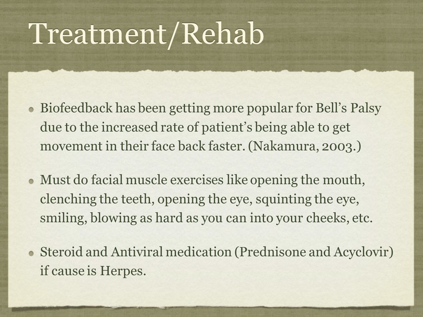 Treatment/Rehab Biofeedback has been getting more popular for Bell's Palsy due to the increased rate of patient's being able to get movement in their