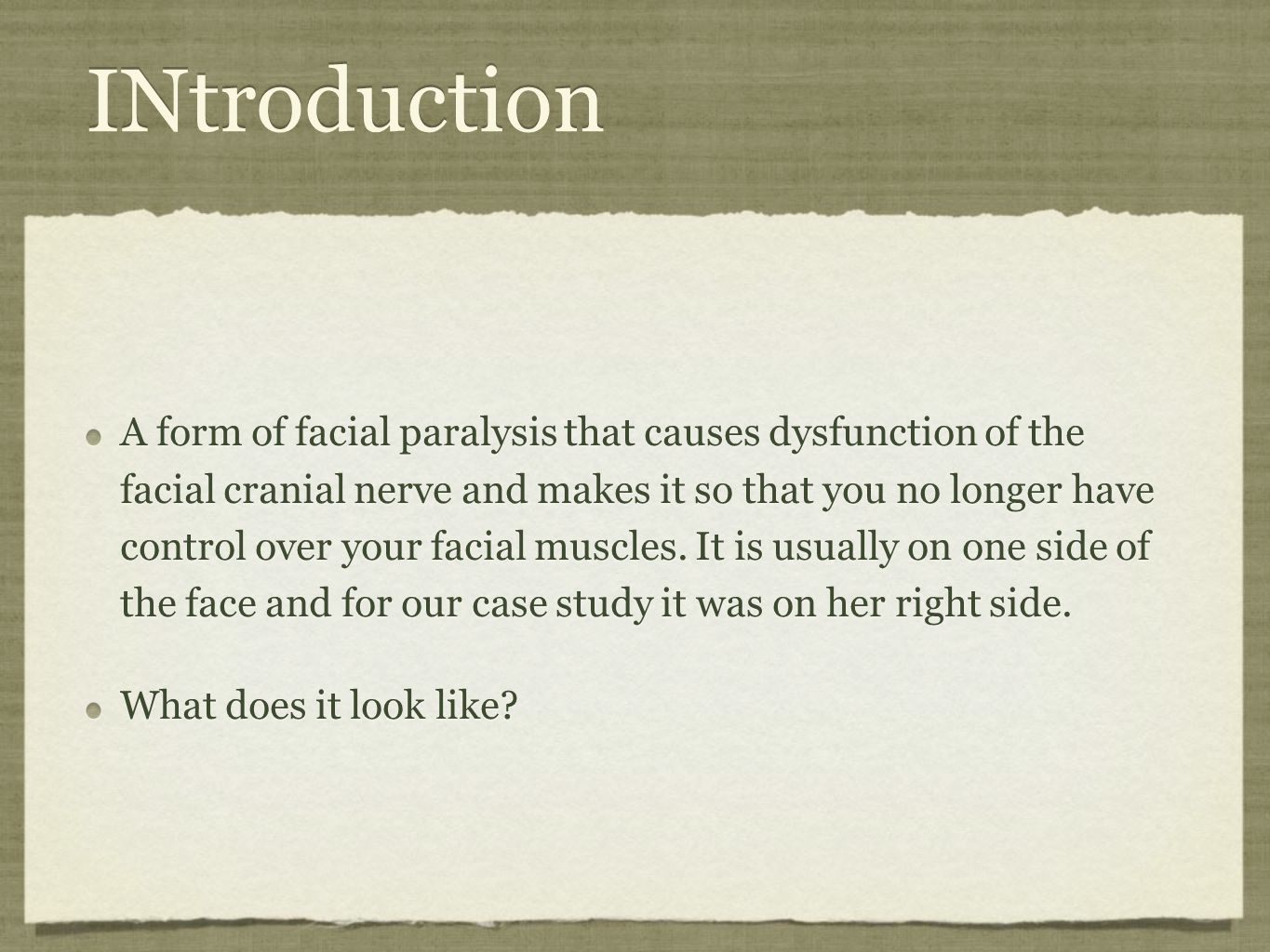 INtroduction A form of facial paralysis that causes dysfunction of the facial cranial nerve and makes it so that you no longer have control over your