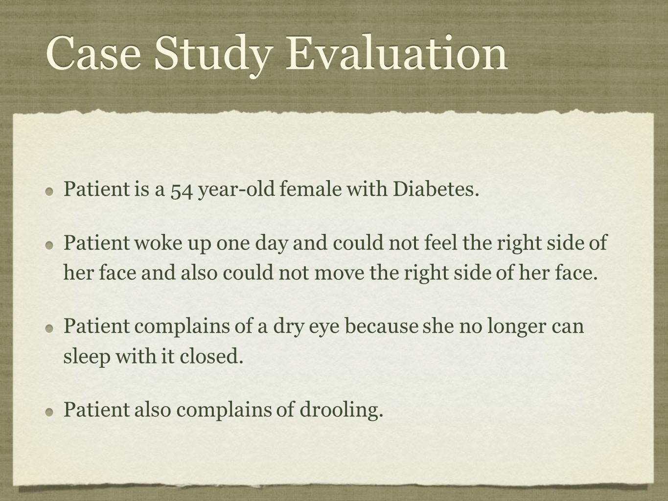 Case Study Evaluation Patient is a 54 year-old female with Diabetes. Patient woke up one day and could not feel the right side of her face and also co