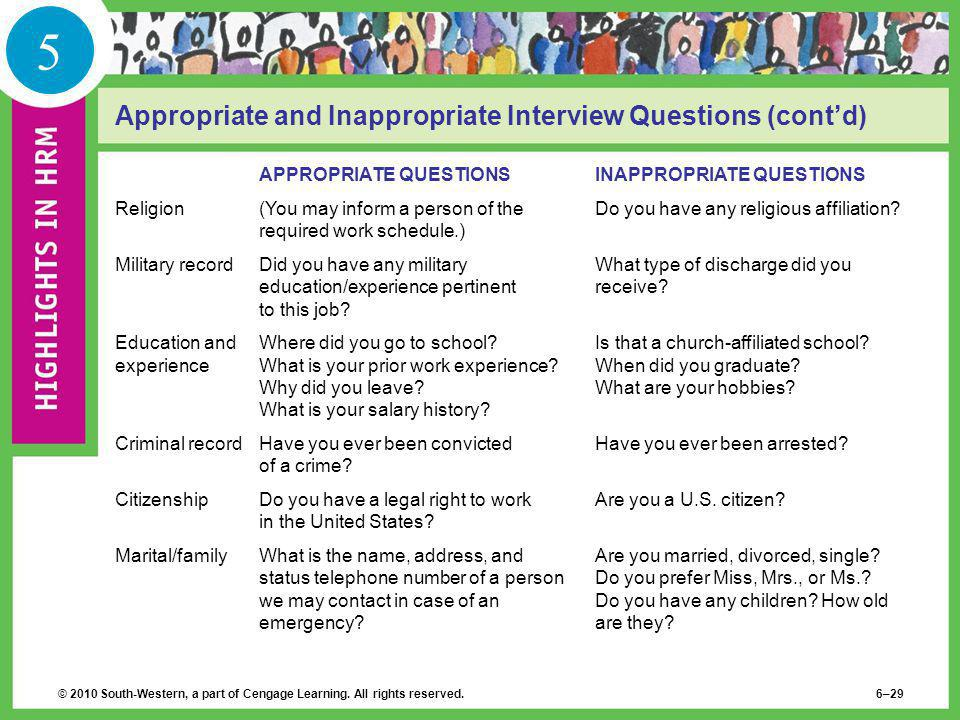 © 2010 South-Western, a part of Cengage Learning. All rights reserved. 6–29 5 Appropriate and Inappropriate Interview Questions (cont'd) APPROPRIATE Q