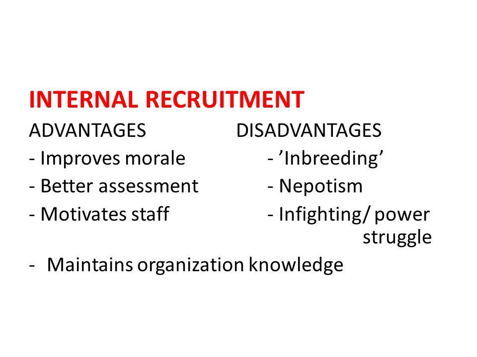 INTERNAL RECRUITMENT ADVANTAGES DISADVANTAGES - Improves morale- 'Inbreeding' - Better assessment- Nepotism - Motivates staff- Infighting/ power strug