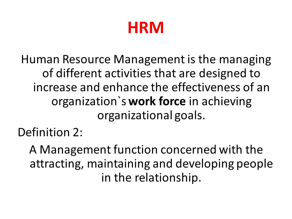 HRM Human Resource Management is the managing of different activities that are designed to increase and enhance the effectiveness of an organization`s