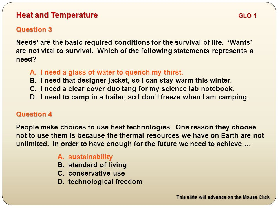 Question 3 Needs' are the basic required conditions for the survival of life.