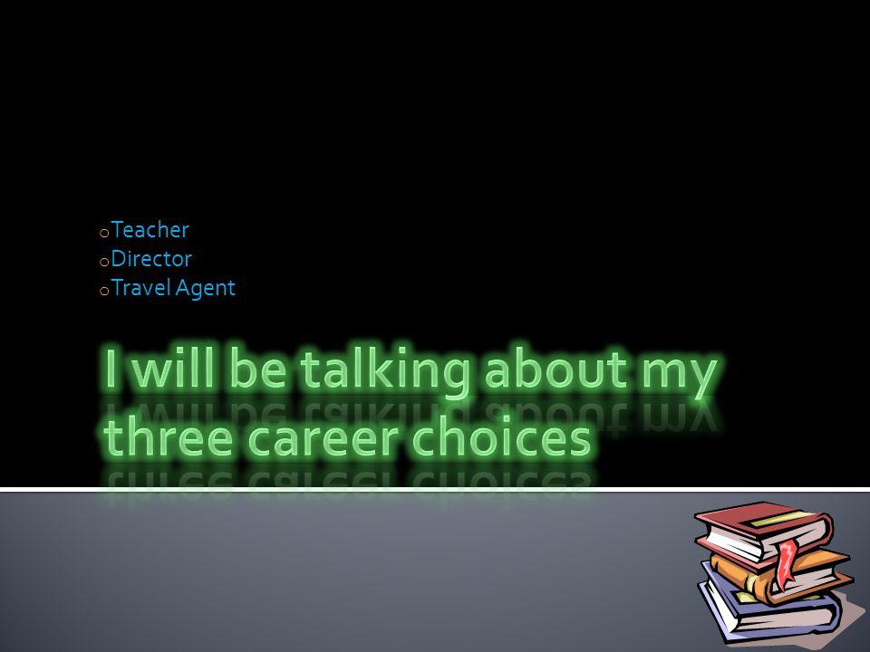 o Teacher o Director o Travel Agent
