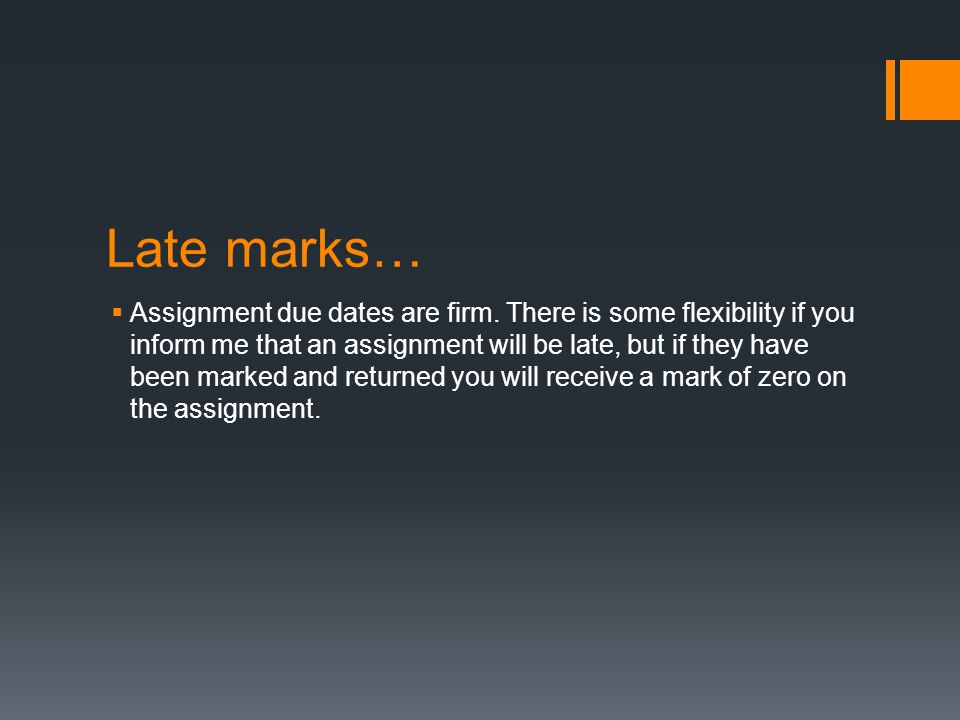 Late marks…  Assignment due dates are firm.