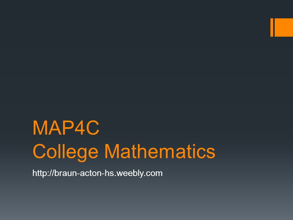 MAP4C College Mathematics http://braun-acton-hs.weebly.com