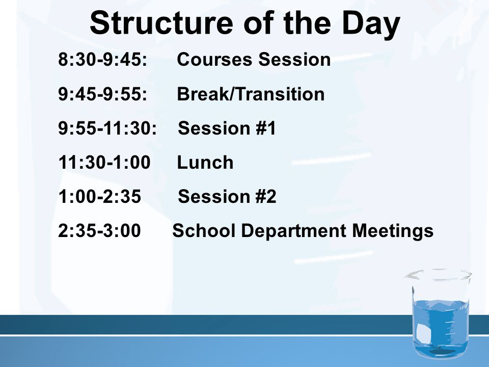 Structure of the Day 8:30-9:45: Courses Session 9:45-9:55: Break/Transition 9:55-11:30: Session #1 11:30-1:00 Lunch 1:00-2:35 Session #2 2:35-3:00 Sch