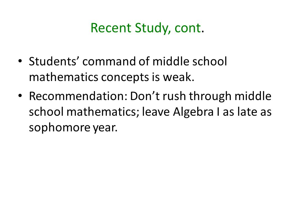 Recent Study, cont. Students' command of middle school mathematics concepts is weak.
